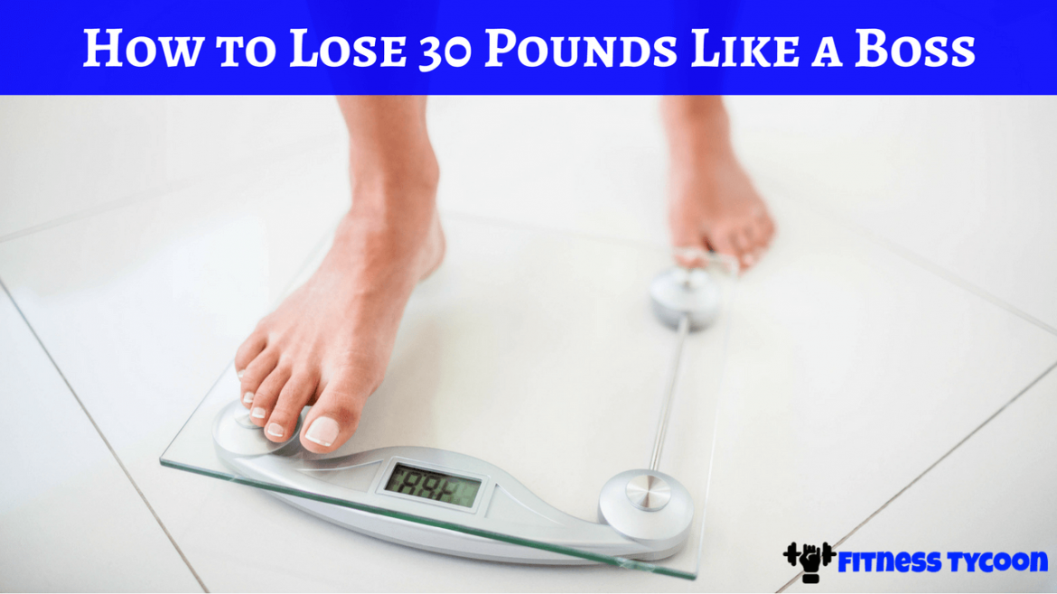 How To Lose 30 Pounds Like A Boss