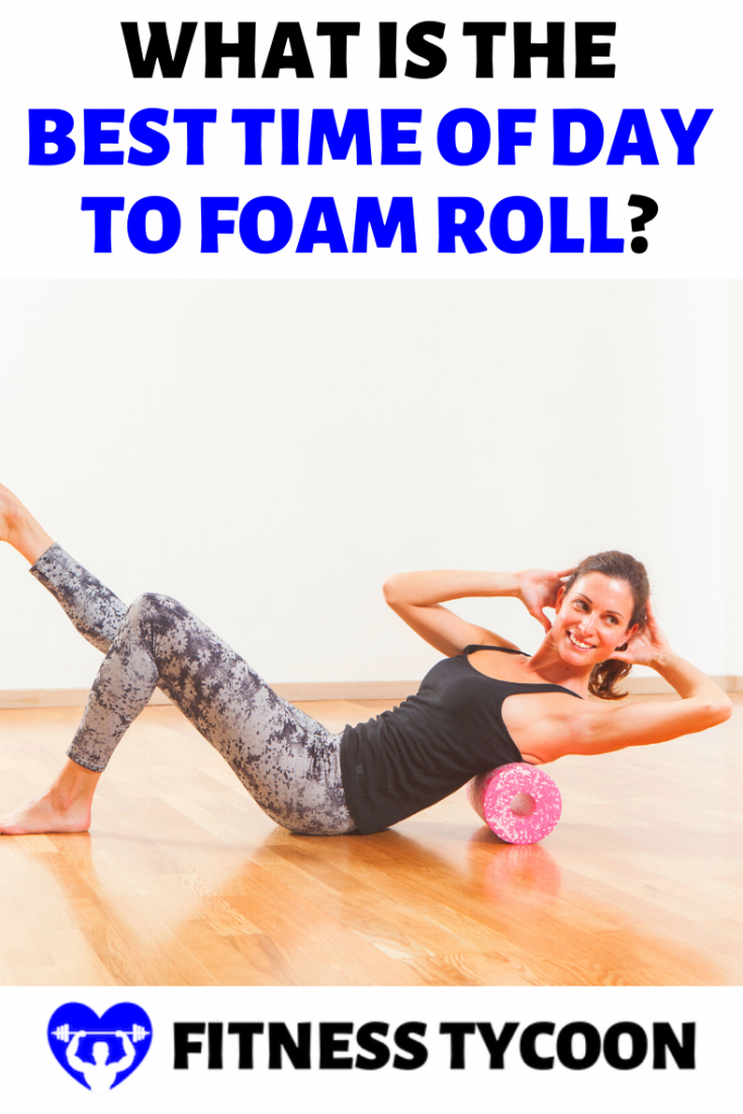 What Is The Best Time Of Day To Foam Roll Pinterest Image